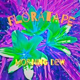 * FLORATAPE * Morning Dew *