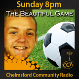 The Beautiful Game - @CCRfootball - Craig Goddard - 03/05/15 - Chelmsford Community Radio