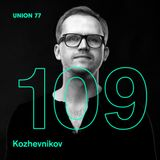 UNION 77 PODCAST EPISODE № 109 BY KOZHEVNIKOV