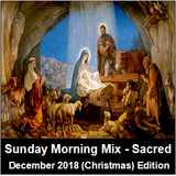 Sunday Morning Mix (Sacred Music) - December 2018 (Christmas) edition