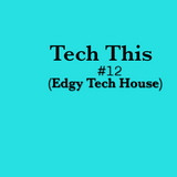 Tech This  #12 (Edgy Tech House)