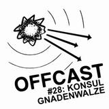OFFCAST #28: Konsul Gnadenwalze
