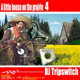 Dj Tripswitch - A Little House On The Prairie 4 (2005)