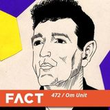 Fact Mix 472 - Om Unit