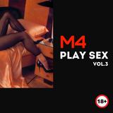 M4 - Play Sex Vol. 3 (set 28.02.16)