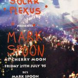 Solar Plexus Presents MARK SPOON @ Cherry Moon (Lokeren):21-07-1995 FULL NIGHT