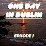 OneDayInDublin - Episode 1