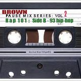 Rap 101: Side 2 - Brown Pause Mix - '93 Hip-Hop