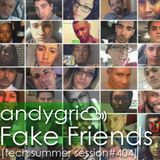 andygri | Fake Friends [tech summer session#404]