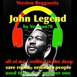 JOHN LEGEND REGGAE VERSION (all of me, rolling in the deep, save room, ordinary people... )