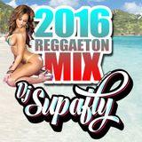 DJ Supafly Reggaeton Mix 2016