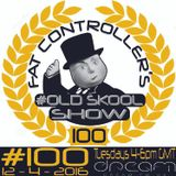 #OldSkool Show #100 with DJ Fat Controller 12th April 2016