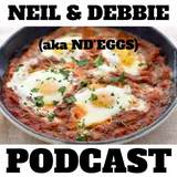 Neil & Debbie (aka NDebz) Podcast #129.5 ' Eggs in purgatory '  -  (Full music version)