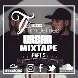 Tim Jeffries - Urban Mixtape Part 5