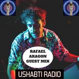 Ushabti Radio #18 RAFAEL ARAGON GUEST MIX