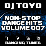 DJ Toyo - Non-Stop Dance Hits Volume 07 (Banging Tunes 2017 DJ Mix)