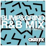 OKAY TK - BUMP & GRIND RNB MIX (JULY EDITION)
