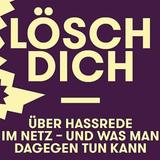 Mitschnitt: LÖSCH DICH: Über Hassrede im Netz – und was man dagegen tun kann. (22/01/2019)