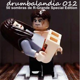 Drumbalandia 012 - 50 Sombras de R-Grande Special Edition!