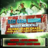 Raw Cash Riddim Mix By Mr Mentally (Jan 2013)