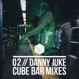 CUBE BAR MIXES // 02 DANNY JUKE