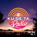 KU DE TA RADIO #316 PART 1