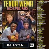DJ LYTA - TENDA WEMA{GOSPEL HITS VOL 4}