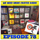 We Need More Crates Radio - Episode 78