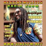 Reggaemylitis Radio Show, Vibes FM, 21 June 2017 - ft Special Guest interview with Kabaka Pyramid