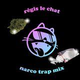 RÉGIS LE CHAT - NARCO TRAP MIX