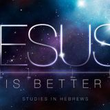 A Better Present - Hebrews 11:1-40 | Jesus Is Better