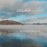 Gelka - Celestial Mechanics Mixtape