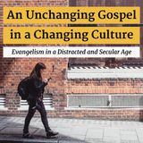 An Unchanging Gospel in a Changing Culture