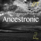 Ancestronic #7 w/ Dopamina - 12th May 2017 at 7pm BST 20170512