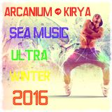 ARCANIUM & KIRYA - SEA MUSIC ULTRA WINTER 2016