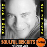 [Listen Again]**SOULFUL BISCUITS ** w/ Shaun Louis Aug 29 2016