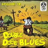 Tuesday Night Blues Episode No.14 Double Dosed