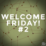 Welcome Friday #2