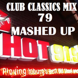 HOT 91.9FM CLUB CLASSICS MIX 79 (MASHUP PT 2)