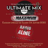 [SAMEDI 04 JAN 2020] ULTIMATE MIX S01 E16 - RADIO ALINE ( Émission spéciale MaXXimum/Rêve MaXX )