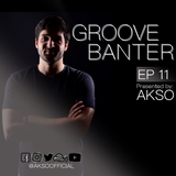 Groove Banter Ep.11 presented by AKSO