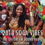 The Daydream Sound Radio | 2013 Soca Vibes | EP 004