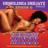 Demolisha Deejayz - Episode 15 - GOOD STUFF MIXXX