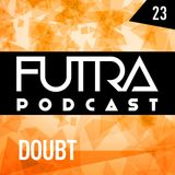 Futra Podcast 23 - Doubt