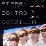 """Piper Contro Godzilla - """"Homage to DEVO"""": 25/02/2014"""
