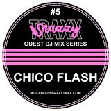 CHICO FLASH - SNAZZY TRAX GUEST MIX SERIES #5