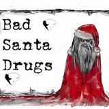 Bad Santa Drugs 6.12.2k17