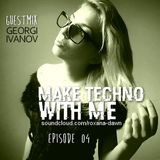 Make Techno with Me - Episode 04 Guestmix by Georgi Ivanov