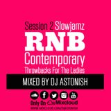 Slowjamz RNB Contemporary Throwbacks For The Ladies Session 2 @DJASTONISH