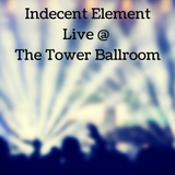 Indecent Element Live @ The Tower Ballroom
